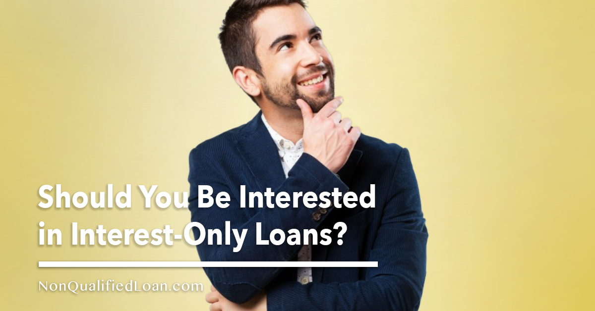 Should You Be Interested in Interest-Only Loans?